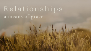 Relationships: A Means of Grace